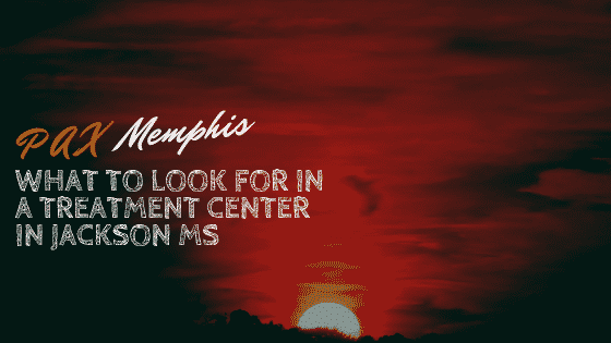What to Look for in a Treatment Center in Jackson MS