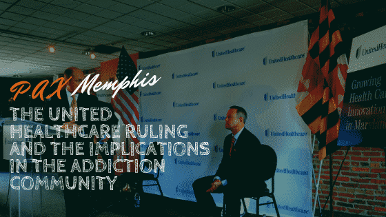 The United Healthcare Ruling and the Implications in the Addiction Community