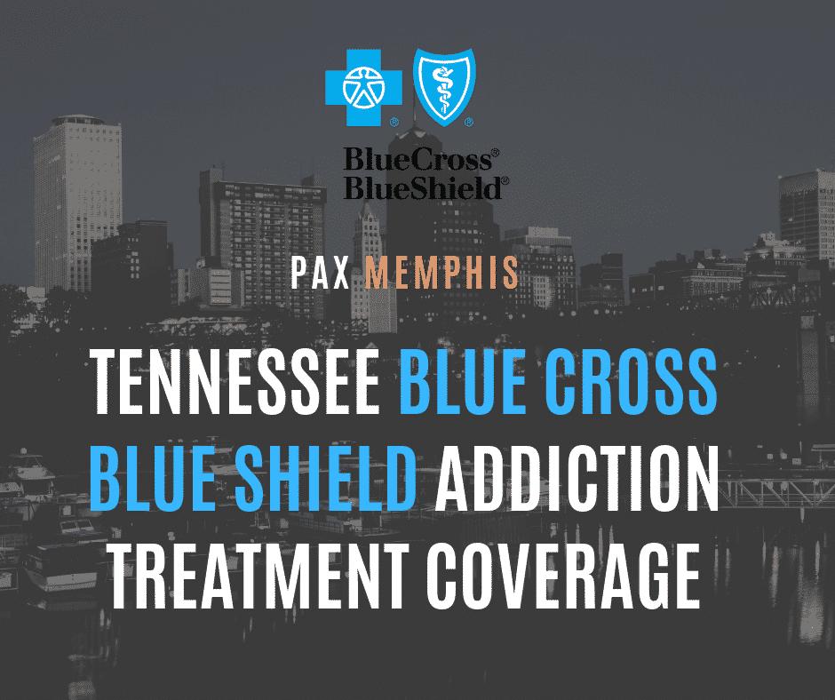 Tennessee Blue Cross Blue Shield Addiction Treatment Coverage | PAX Memphis TN Substance Addiction Treatment Coverage