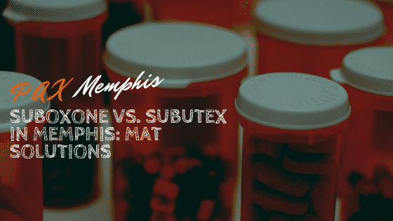 Suboxone vs. Subutex in Memphis: MAT Solutions