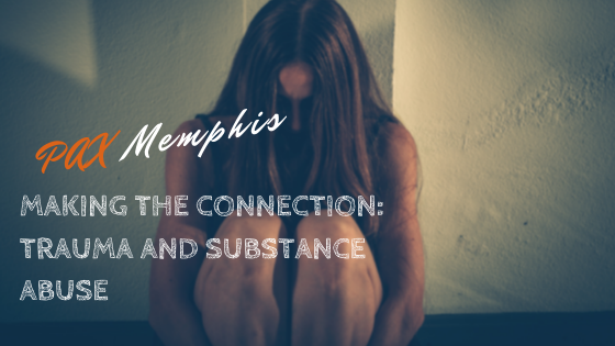 Making the Connection: Trauma and Substance Abuse