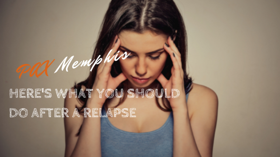 Here's What You Should Do After A Relapse