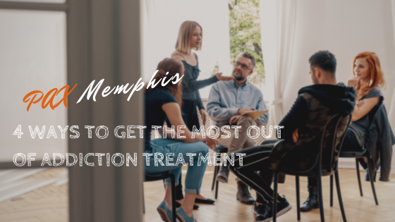 4 Ways to Get the Most Out of Addiction Treatment