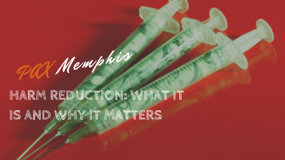 Harm Reduction: What it is and Why it Matters
