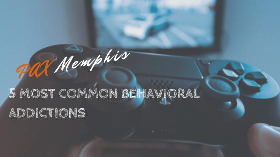 5 Most Common Behavioral Addictions