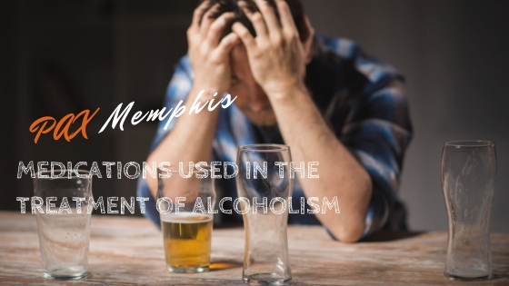 Medications Used in the Treatment of Alcoholism