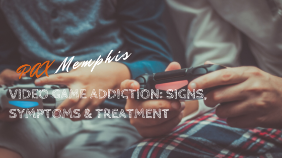 Video Game Addiction: Signs, Symptoms, and Treatment